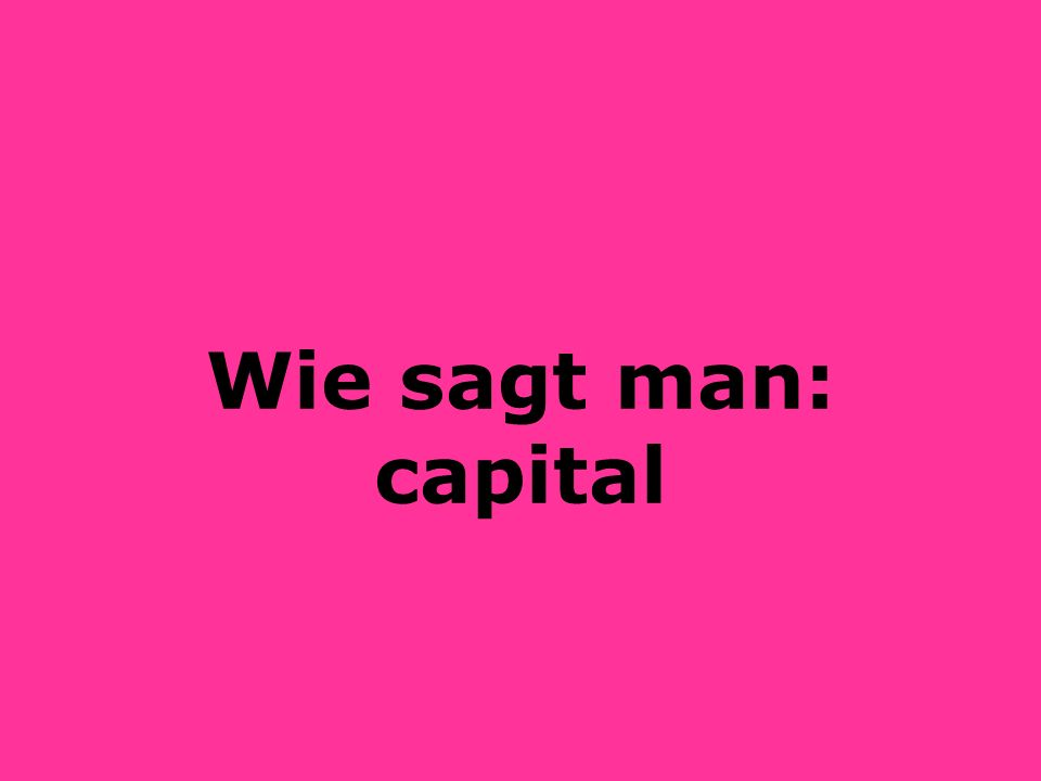 Wie sagt man: capital