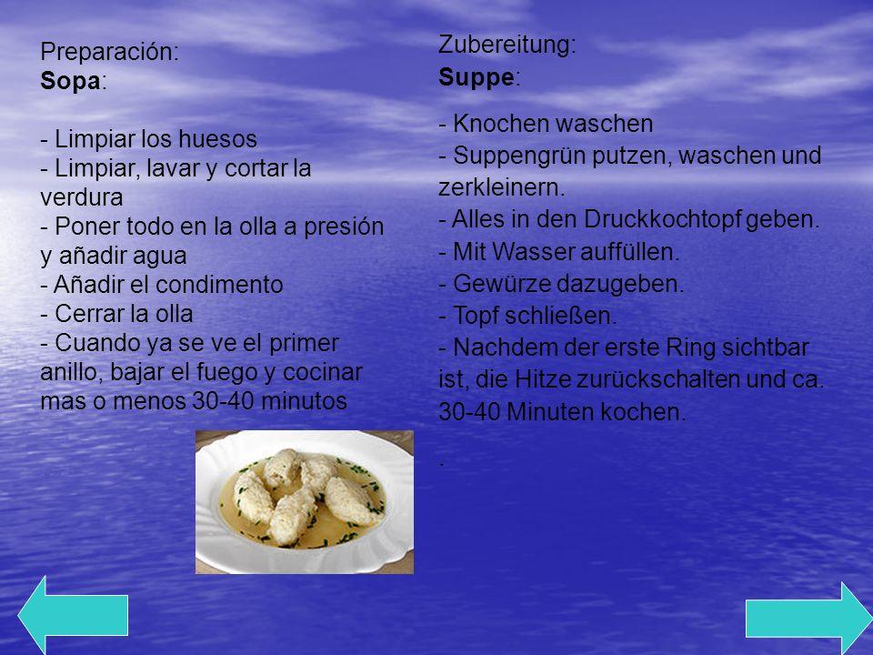Preparación: Sopa: - Limpiar los huesos - Limpiar, lavar y cortar la verdura - Poner todo en la olla a presión y añadir agua - Añadir el condimento - Cerrar la olla - Cuando ya se ve el primer anillo, bajar el fuego y cocinar mas o menos 30-40 minutos Zubereitung: Suppe: - Knochen waschen - Suppengrün putzen, waschen und zerkleinern.