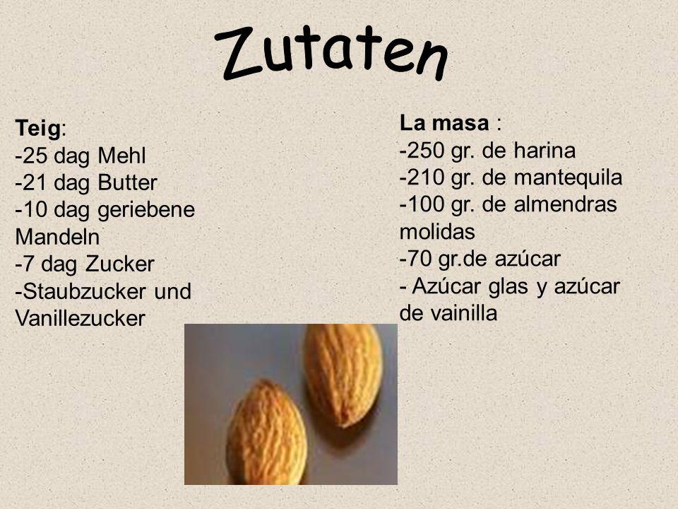 Teig: -25 dag Mehl -21 dag Butter -10 dag geriebene Mandeln -7 dag Zucker -Staubzucker und Vanillezucker La masa : -250 gr. de harina -210 gr. de mant