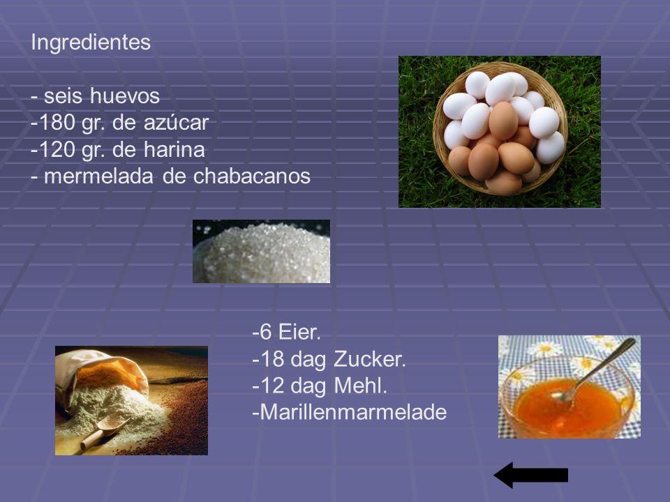 Ingredientes - seis huevos -180 gr. de azúcar -120 gr. de harina - mermelada de chabacanos -6 Eier. -18 dag Zucker. -12 dag Mehl. -Marillenmarmelade
