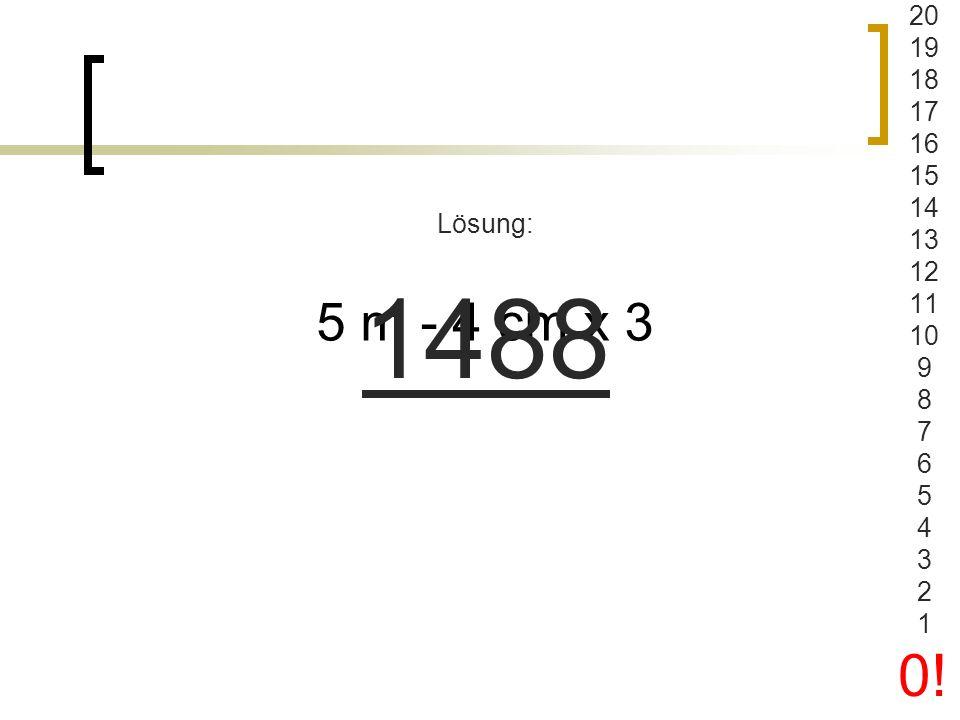 1 x 2 x 3 x 4 x 5 x 6 x 7 - 8 Lösung: 5032 20 19 18 17 16 15 14 13 12 11 10 9 8 7 6 5 4 3 2 1 0!