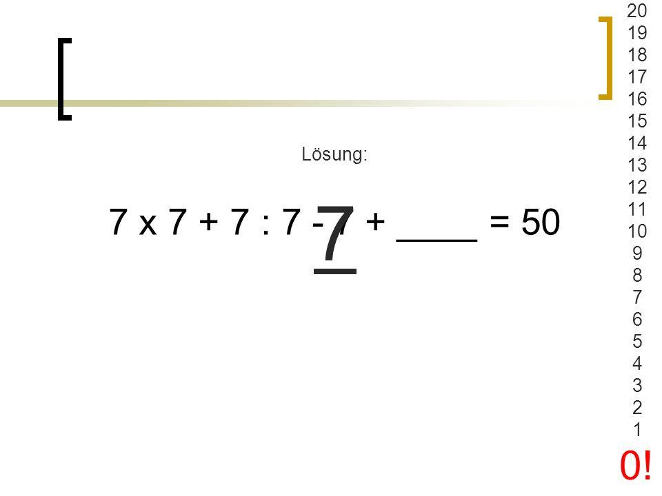 (27 : 3 x 9 + 19) x 2 x 5 Lösung: 1000 20 19 18 17 16 15 14 13 12 11 10 9 8 7 6 5 4 3 2 1 0!