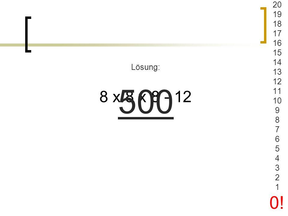 7 x 7 + 7 : 7 - 7 + ____ = 50 Lösung: 7 20 19 18 17 16 15 14 13 12 11 10 9 8 7 6 5 4 3 2 1 0!