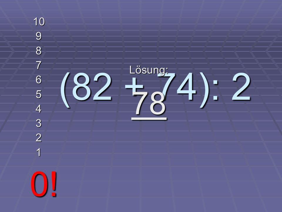 24 x 21 10 9 8 7 6 5 4 3 2 1 0! Lösung: 504