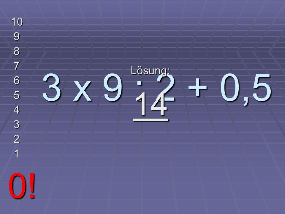 4 + 5 + 3,3 - 6 + 1,369 - 2 10 9 8 7 6 5 4 3 2 1 0! Lösung: 5,669