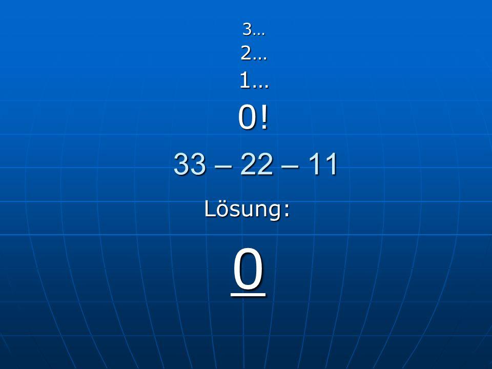 21 : 7 x 3 3…2…1…0! Lösung: 9