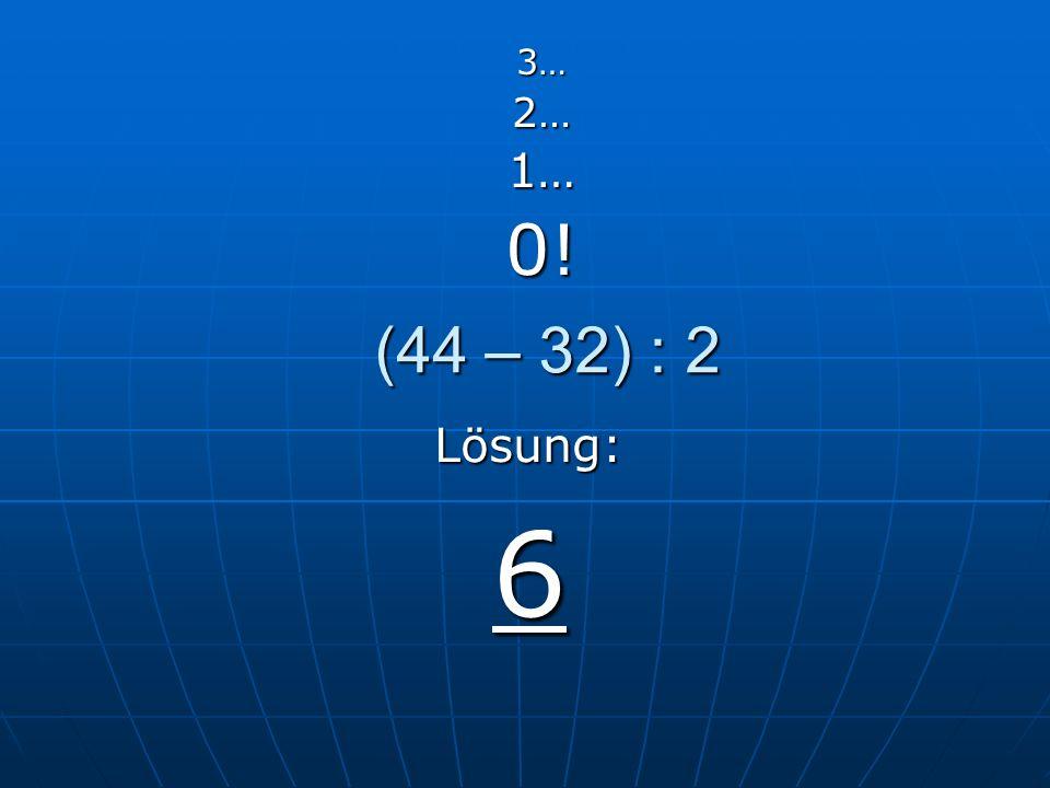 1 x 2 x 3 oder 1 + 2 + 3 3…2…1…0! Lösung: 6