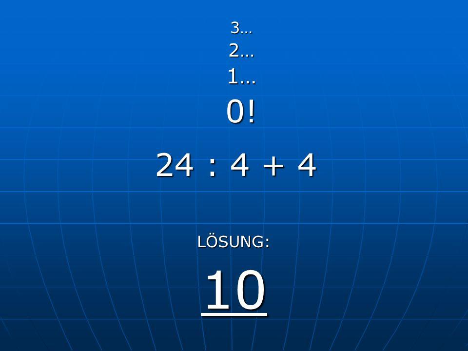 13 + 2 + 5 LÖSUNG: 20 3…2…1…0!