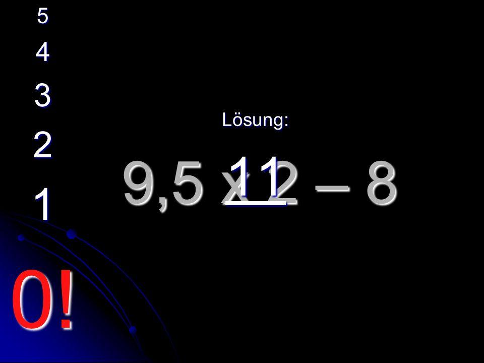 (16 x 10 – 60) : 2 Lösung: 50 5 4 3 2 1 0!