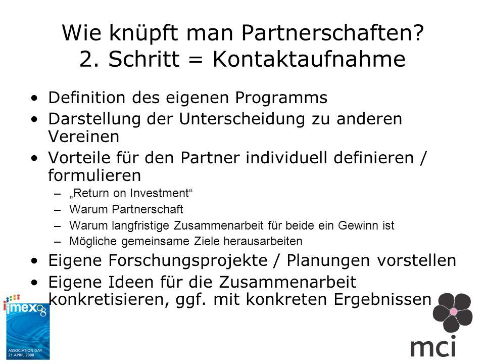 Wie knüpft man Partnerschaften? 2. Schritt = Kontaktaufnahme Definition des eigenen Programms Darstellung der Unterscheidung zu anderen Vereinen Vorte