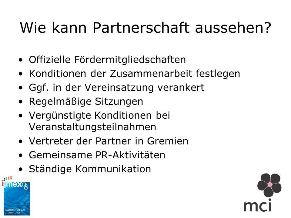 Wie kann Partnerschaft aussehen? Offizielle Fördermitgliedschaften Konditionen der Zusammenarbeit festlegen Ggf. in der Vereinsatzung verankert Regelm