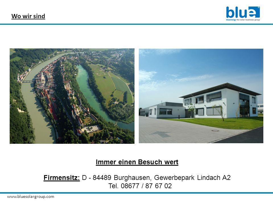 Wo wir sind Immer einen Besuch wert Firmensitz: D - 84489 Burghausen, Gewerbepark Lindach A2 Tel. 08677 / 87 67 02