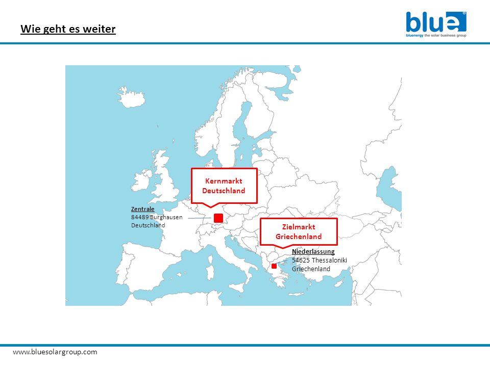 www.bluesolargroup.com Wie geht es weiter Zentrale 84489 Burghausen Deutschland Niederlassung 54625 Thessaloniki Griechenland Zielmarkt Griechenland K