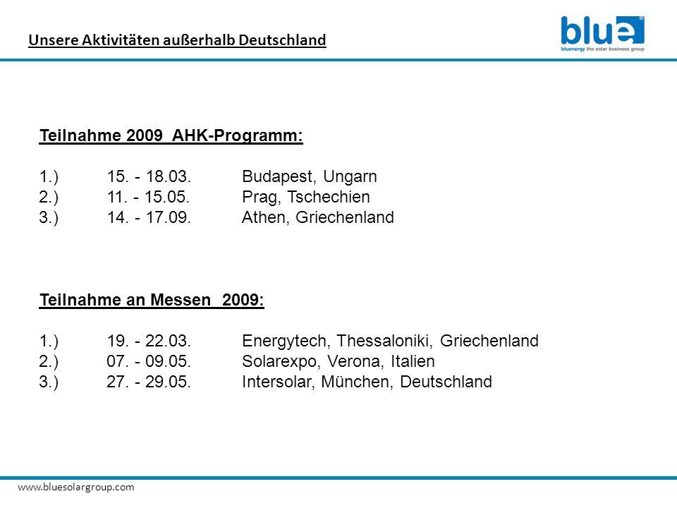 www.bluesolargroup.com Unsere Aktivitäten außerhalb Deutschland Teilnahme 2009 AHK-Programm: 1.)15. - 18.03.Budapest, Ungarn 2.)11. - 15.05.Prag, Tsch
