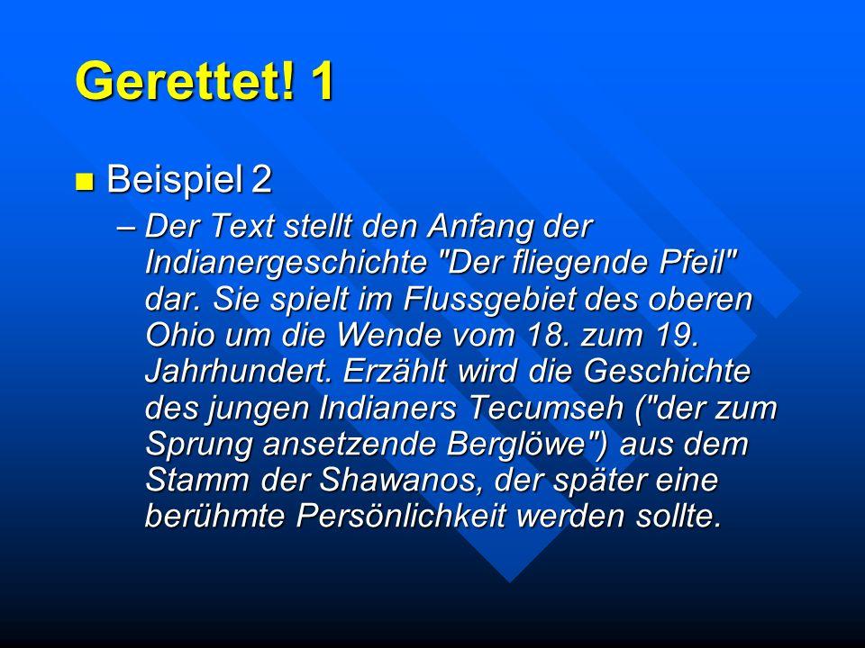 Gerettet! 1 Beispiel 2 Beispiel 2 –Der Text stellt den Anfang der Indianergeschichte