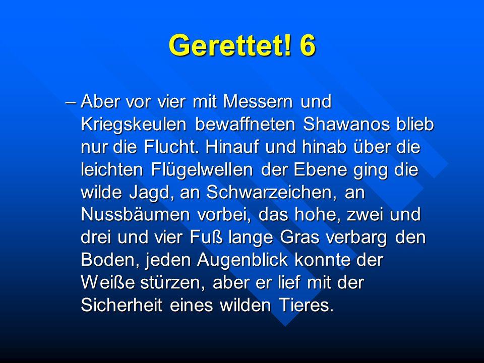 Gerettet! 6 –Aber vor vier mit Messern und Kriegskeulen bewaffneten Shawanos blieb nur die Flucht. Hinauf und hinab über die leichten Flügelwellen der