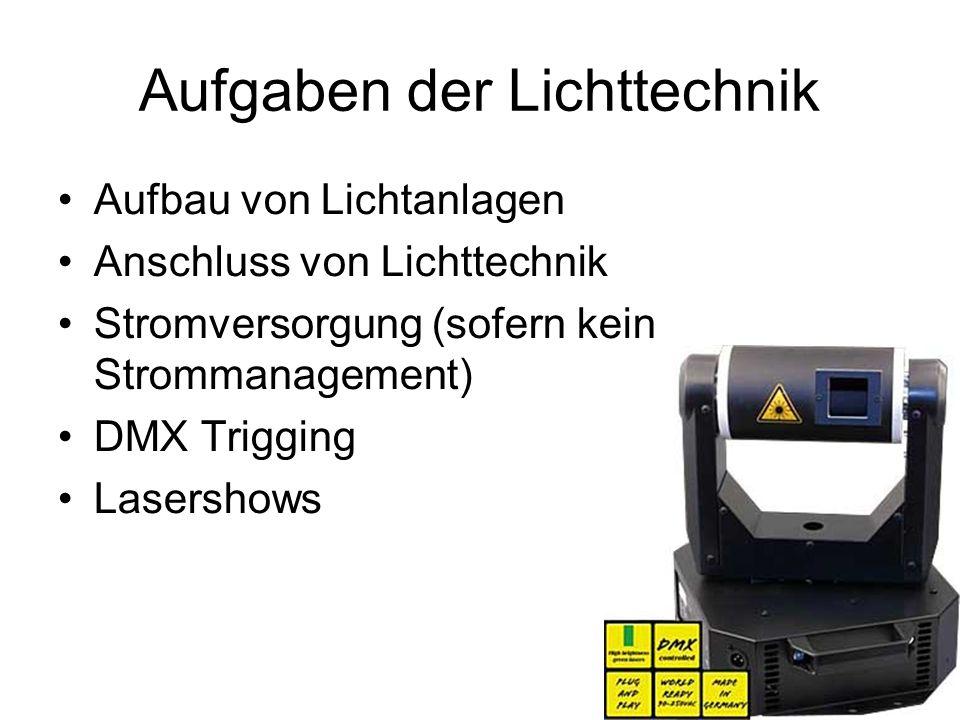 Aufgaben der Lichttechnik Aufbau von Lichtanlagen Anschluss von Lichttechnik Stromversorgung (sofern kein Strommanagement) DMX Trigging Lasershows
