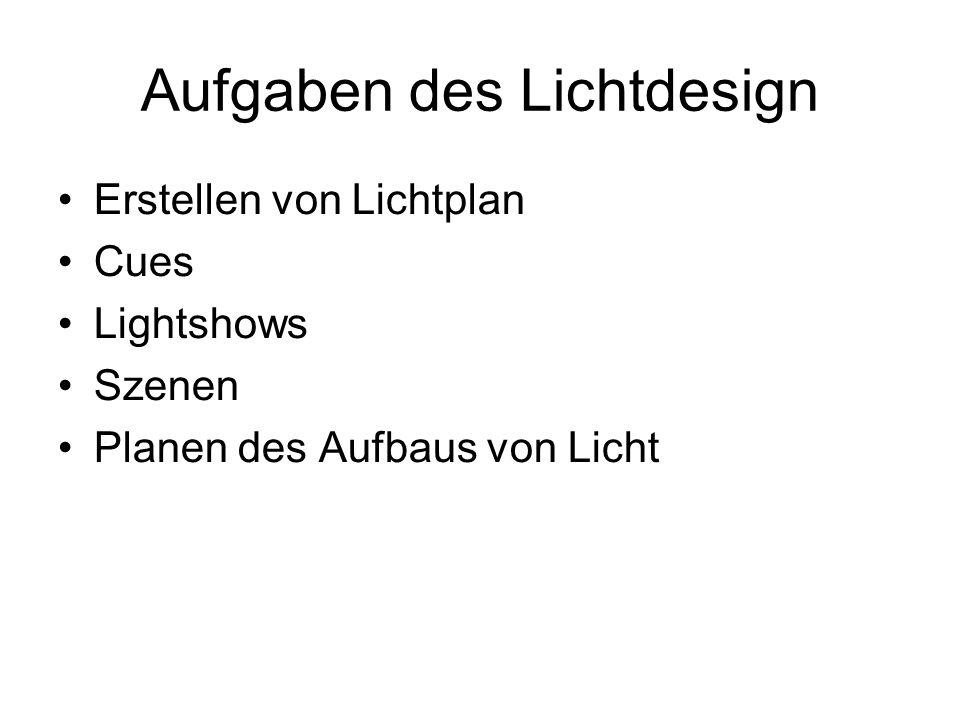 Aufgaben des Lichtdesign Erstellen von Lichtplan Cues Lightshows Szenen Planen des Aufbaus von Licht