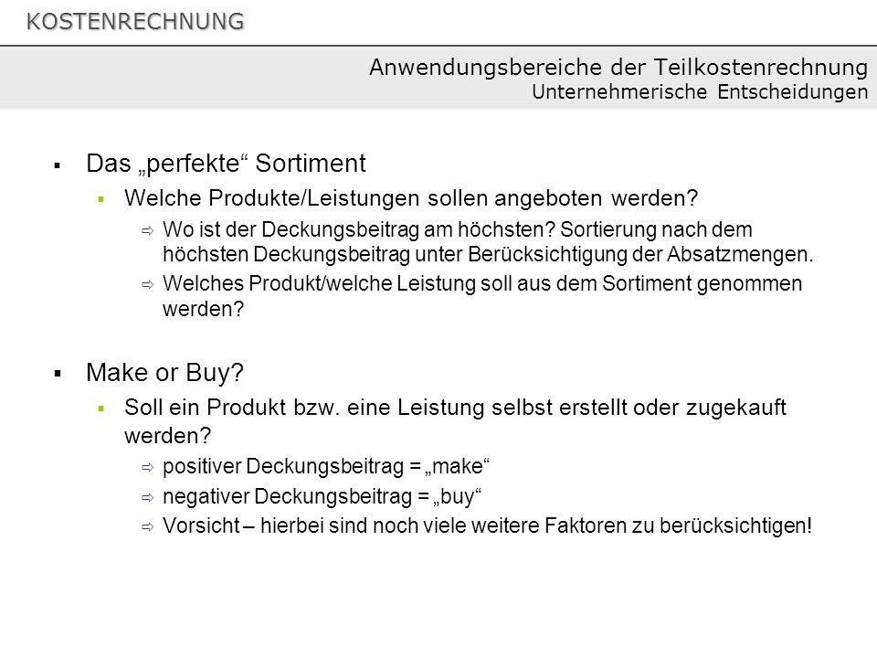 KOSTENRECHNUNG Das perfekte Sortiment Welche Produkte/Leistungen sollen angeboten werden? Wo ist der Deckungsbeitrag am höchsten? Sortierung nach dem