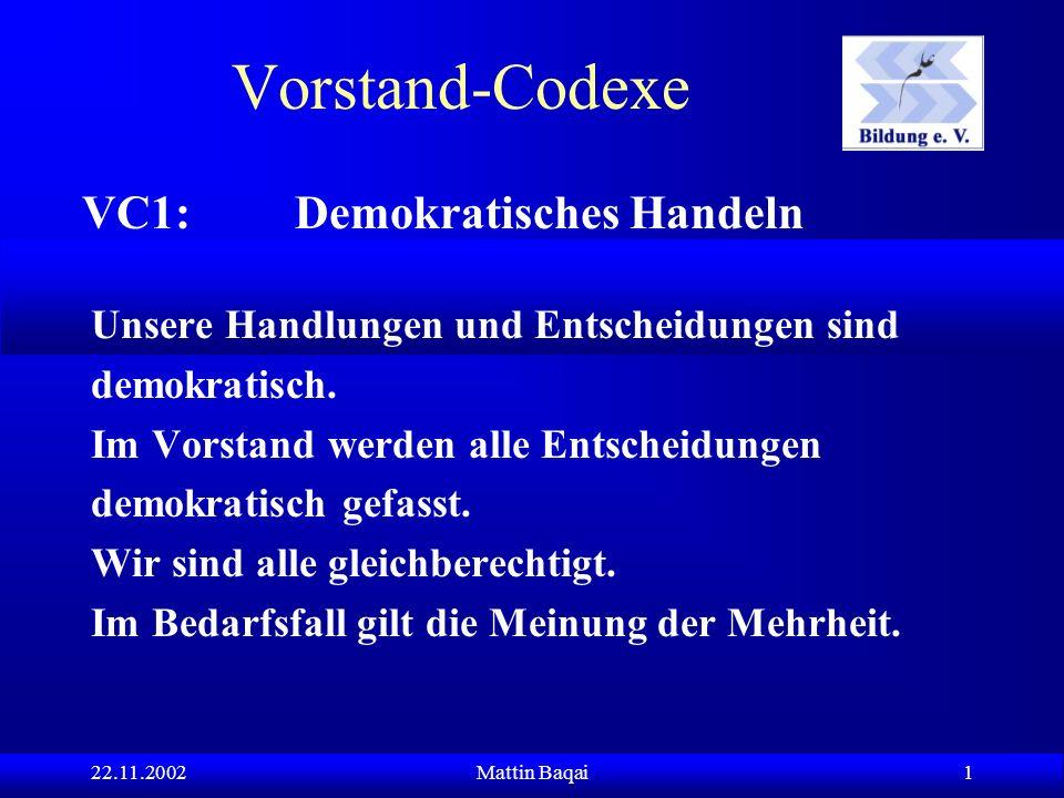 22.11.2002Mattin Baqai 1 Vorstand-Codexe Unsere Handlungen und Entscheidungen sind demokratisch. Im Vorstand werden alle Entscheidungen demokratisch g