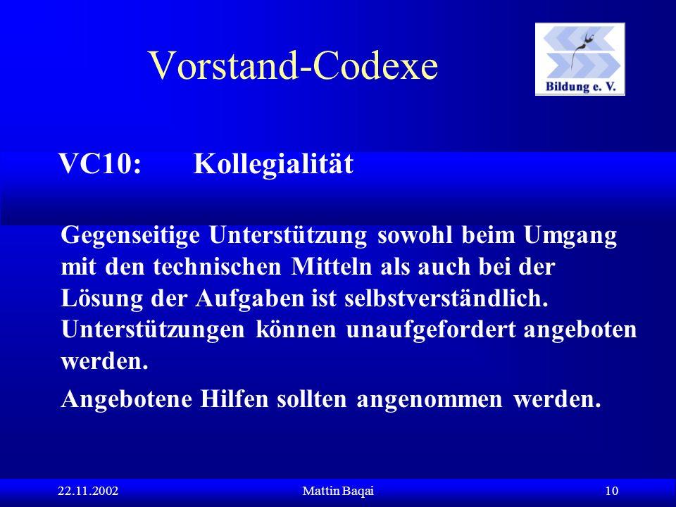 22.11.2002Mattin Baqai 10 VC10: Kollegialität Gegenseitige Unterstützung sowohl beim Umgang mit den technischen Mitteln als auch bei der Lösung der Aufgaben ist selbstverständlich.