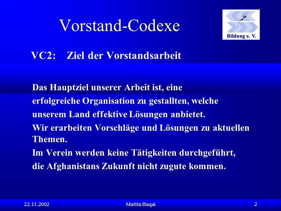 22.11.2002Mattin Baqai 2 Das Hauptziel unserer Arbeit ist, eine erfolgreiche Organisation zu gestallten, welche unserem Land effektive Lösungen anbietet.