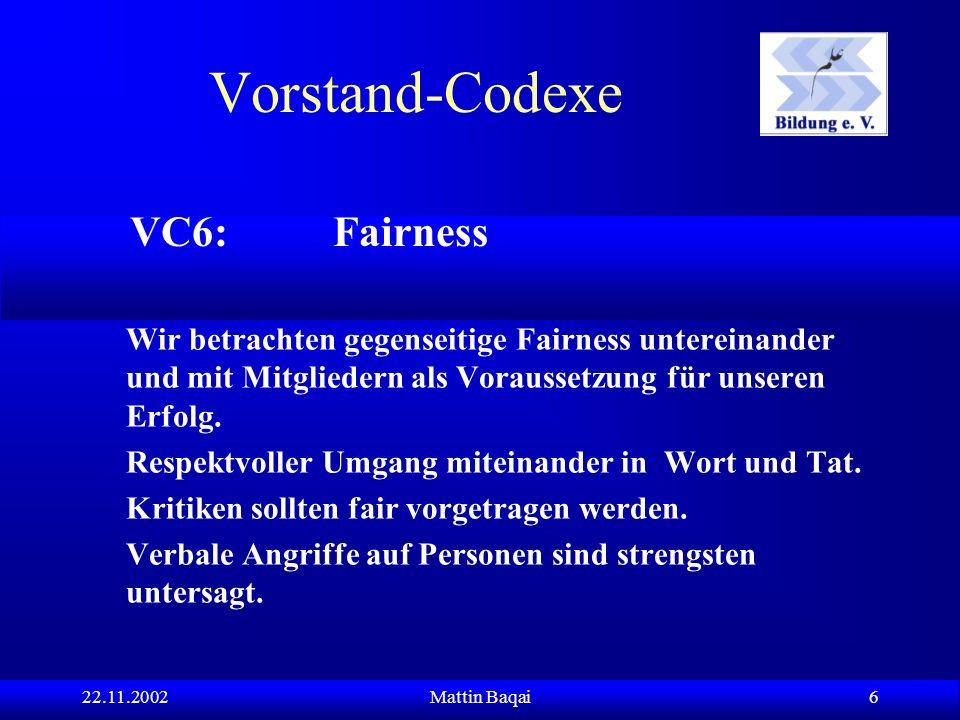 22.11.2002Mattin Baqai 6 Wir betrachten gegenseitige Fairness untereinander und mit Mitgliedern als Voraussetzung für unseren Erfolg.