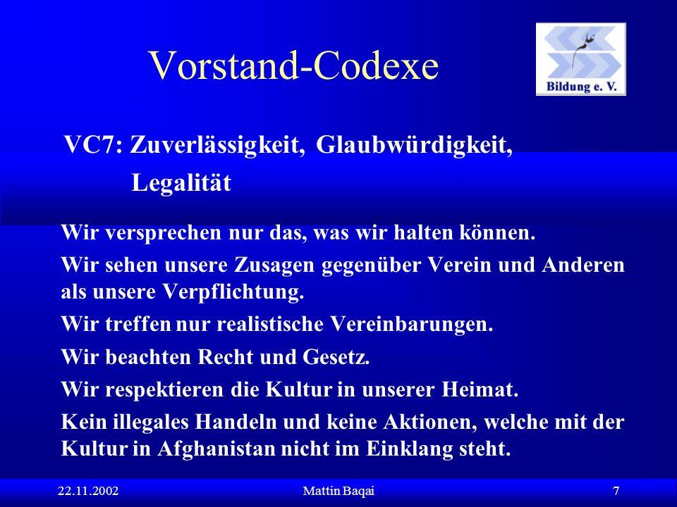 22.11.2002Mattin Baqai 7 VC7: Zuverlässigkeit, Glaubwürdigkeit, Legalität Wir versprechen nur das, was wir halten können. Wir sehen unsere Zusagen geg