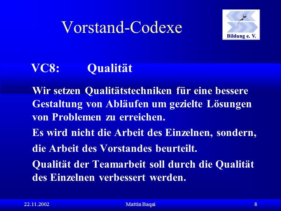 22.11.2002Mattin Baqai 8 VC8: Qualität Wir setzen Qualitätstechniken für eine bessere Gestaltung von Abläufen um gezielte Lösungen von Problemen zu erreichen.