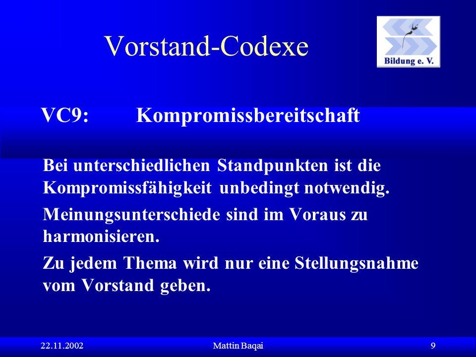 22.11.2002Mattin Baqai 9 VC9: Kompromissbereitschaft Bei unterschiedlichen Standpunkten ist die Kompromissfähigkeit unbedingt notwendig.