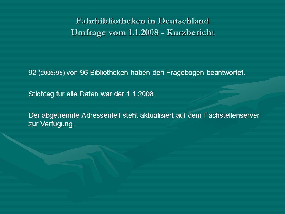 Fahrbibliotheken in Deutschland Umfrage vom 1.1.2008 - Kurzbericht 92 ( 2006: 95 ) von 96 Bibliotheken haben den Fragebogen beantwortet. Stichtag für