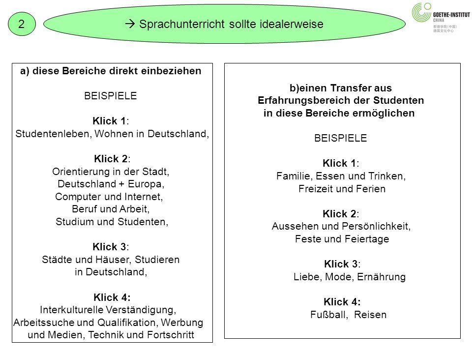 a) diese Bereiche direkt einbeziehen BEISPIELE Klick 1: Studentenleben, Wohnen in Deutschland, Klick 2: Orientierung in der Stadt, Deutschland + Europ