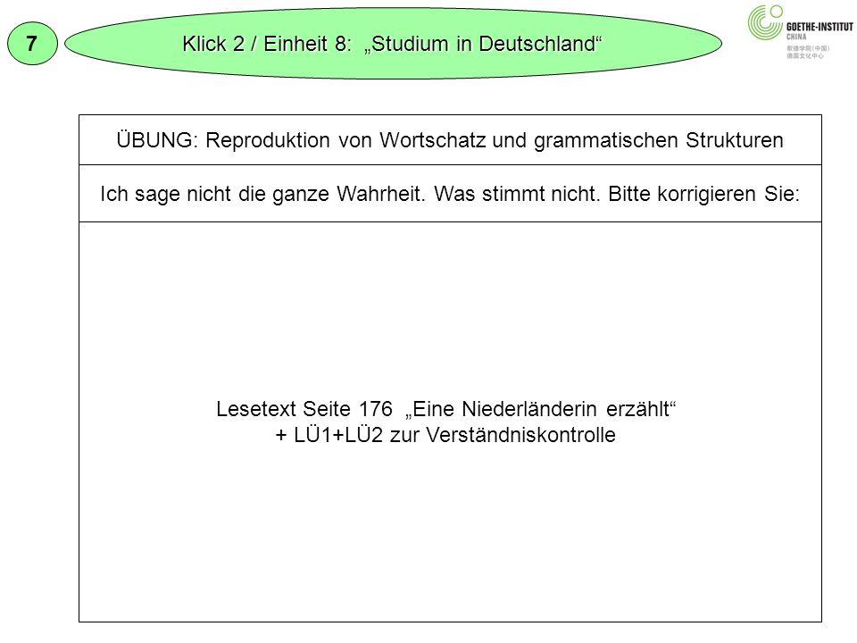 7 Klick 2 / Einheit 8: Studium in Deutschland ÜBUNG: Reproduktion von Wortschatz und grammatischen Strukturen Ich sage nicht die ganze Wahrheit. Was s