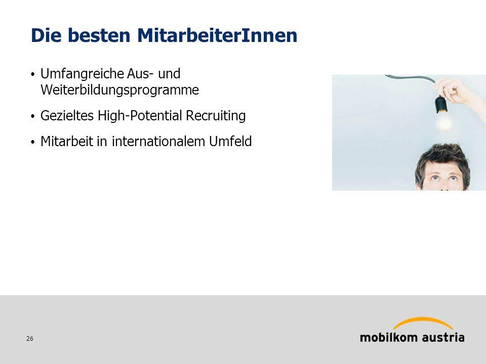 26 Die besten MitarbeiterInnen Umfangreiche Aus- und Weiterbildungsprogramme Gezieltes High-Potential Recruiting Mitarbeit in internationalem Umfeld