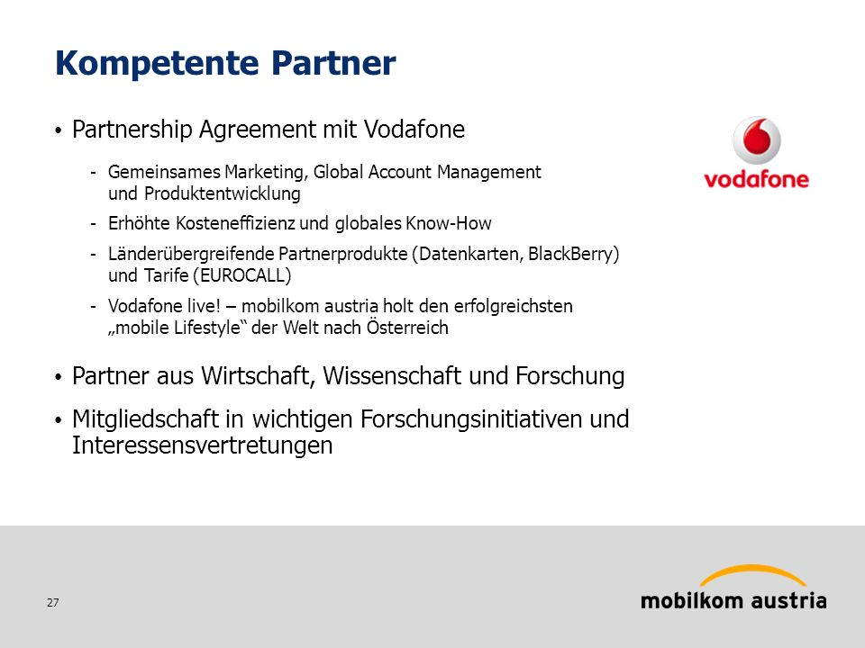 27 Kompetente Partner Partnership Agreement mit Vodafone -Gemeinsames Marketing, Global Account Management und Produktentwicklung -Erhöhte Kosteneffiz