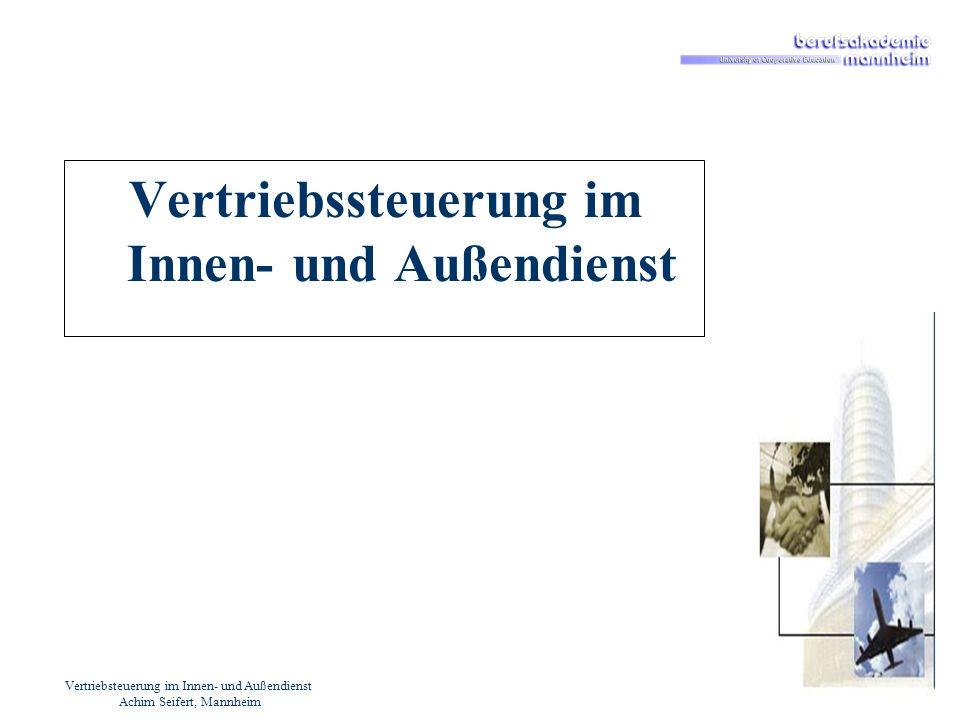 Vertriebsteuerung im Innen- und Außendienst Achim Seifert, Mannheim Vertriebsorganisation Generelle Grundlage für den Absatz von Gütern und Dienstleistungen.