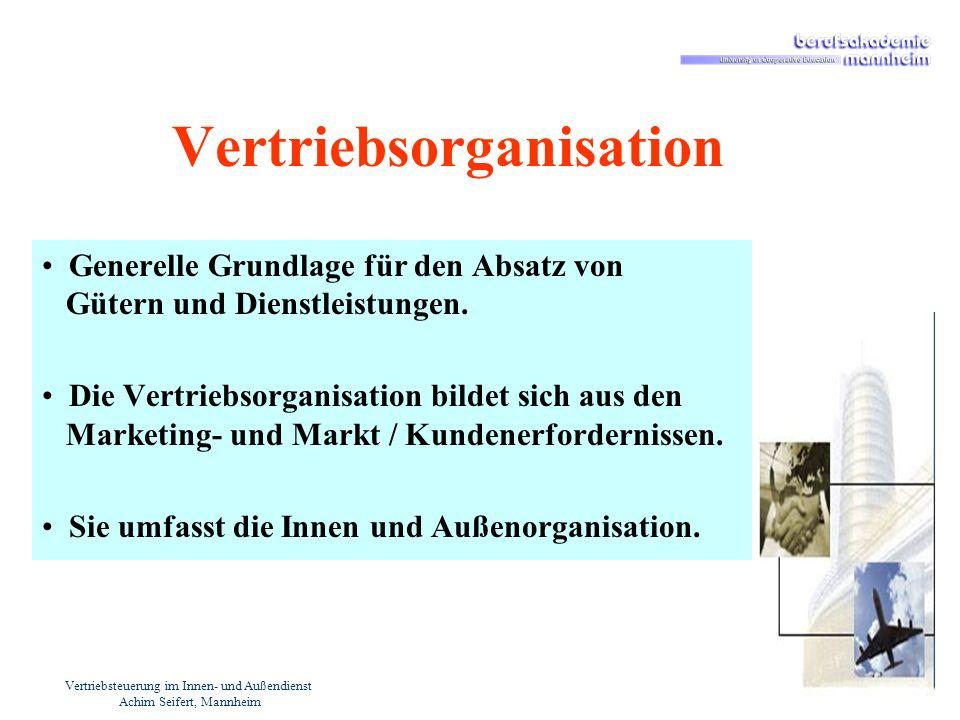 Vertriebsteuerung im Innen- und Außendienst Achim Seifert, Mannheim Vertriebsorganisation Generelle Grundlage für den Absatz von Gütern und Dienstleis