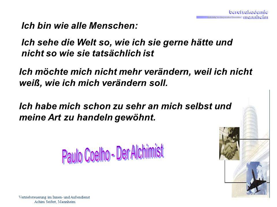 Vertriebsteuerung im Innen- und Außendienst Achim Seifert, Mannheim Ich bin wie alle Menschen: Ich sehe die Welt so, wie ich sie gerne hätte und nicht
