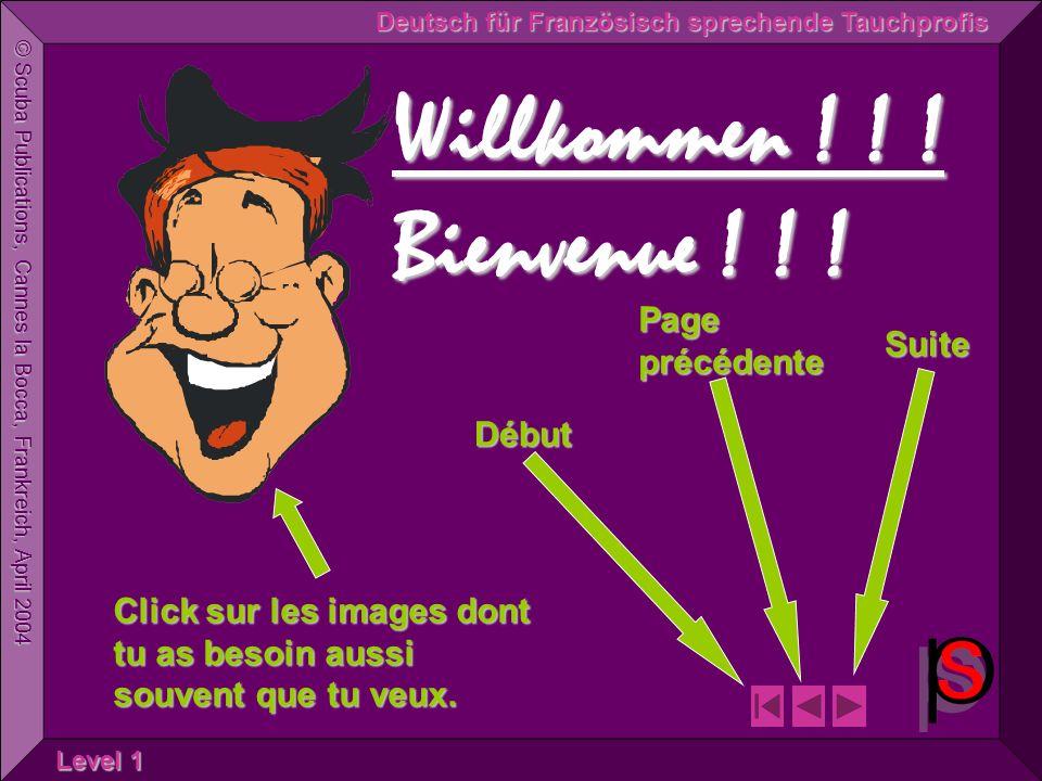 © Scuba Publications, Cannes la Bocca, Frankreich, April 2004 Deutsch für Französisch sprechende Tauchprofis Level 1 Suite Page précédente Début Willkommen .