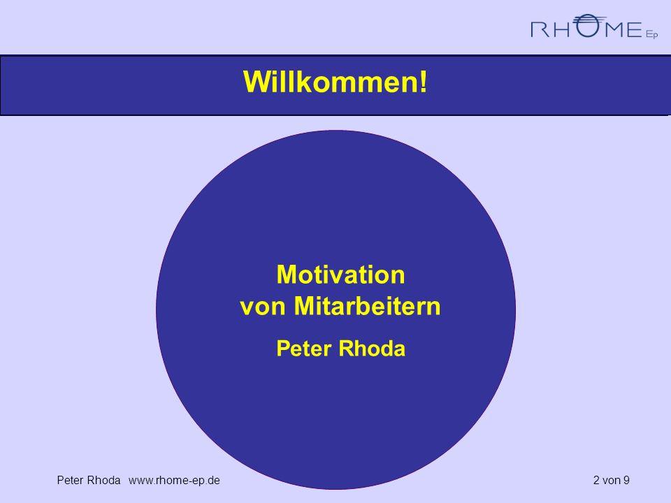 Peter Rhoda www.rhome-ep.de 2 von 9 Willkommen! Motivation von Mitarbeitern Peter Rhoda