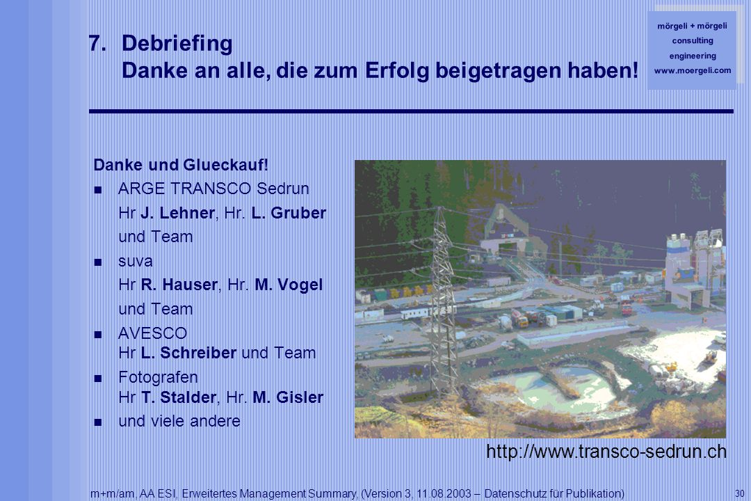 mörgeli + mörgeli consulting engineering www.moergeli.com m+m/am, AA ESI, Erweitertes Management Summary, (Version 3, 11.08.2003 – Datenschutz für Publikation) 30 7.Debriefing Danke an alle, die zum Erfolg beigetragen haben.