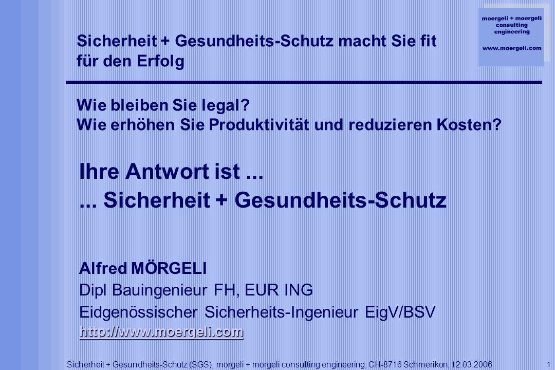 moergeli + moergeli consulting engineering www.moergeli.com Sicherheit + Gesundheits-Schutz (SGS), mörgeli + mörgeli consulting engineering, CH-8716 Schmerikon, 12.03.2006 2 1.Warum brauchen Sie SGS.