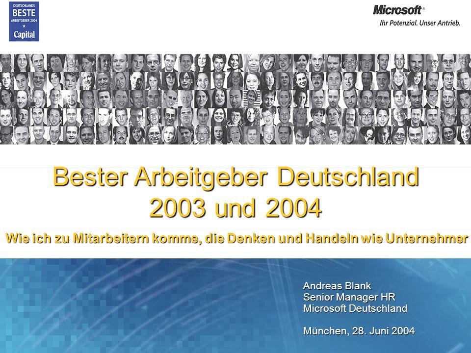 Andreas Blank Senior Manager HR Microsoft Deutschland München, 28. Juni 2004 Bester Arbeitgeber Deutschland 2003 und 2004 Wie ich zu Mitarbeitern komm