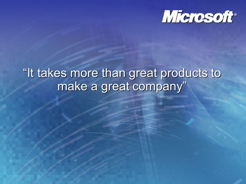 It takes more than great products to make a great company