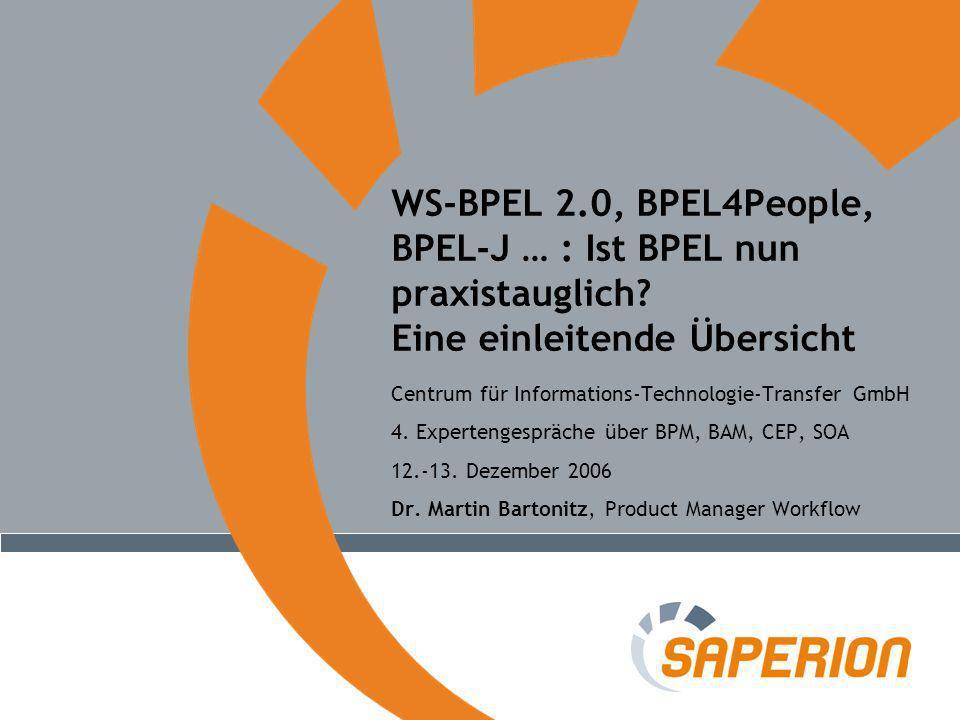 Centrum für Informations-Technologie-Transfer GmbH 4. Expertengespräche über BPM, BAM, CEP, SOA 12.-13. Dezember 2006 Dr. Martin Bartonitz, Product Ma