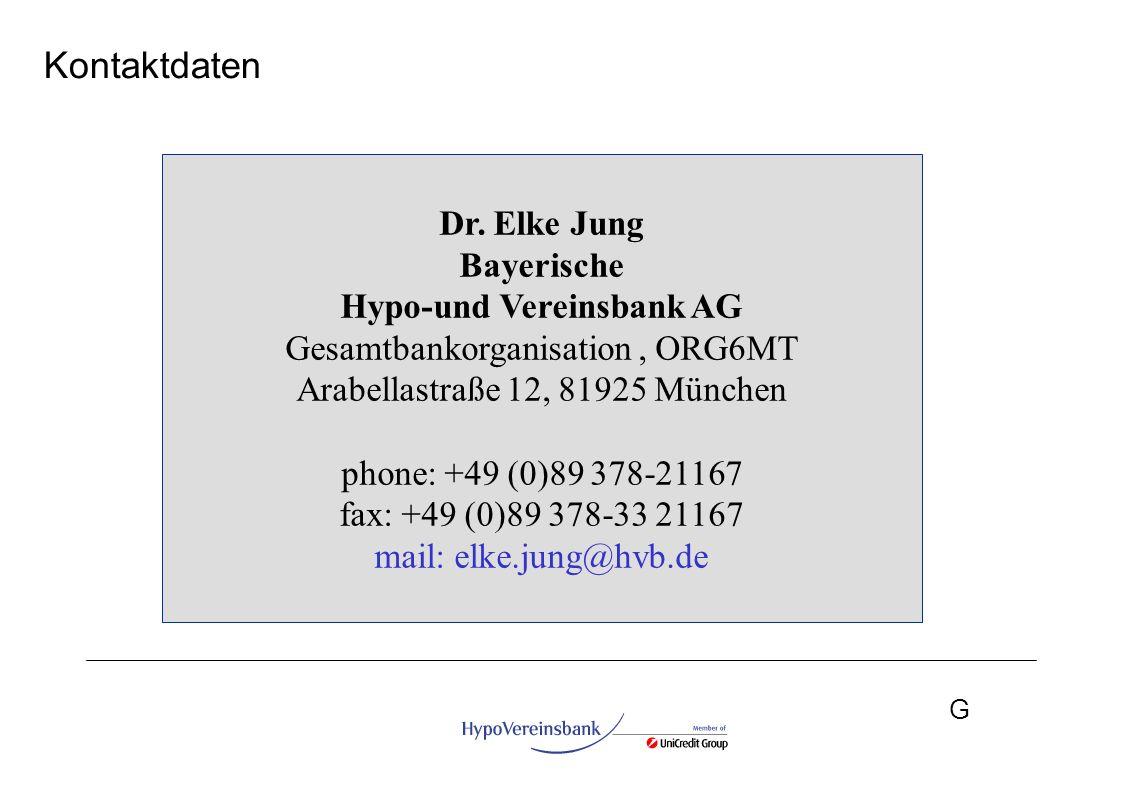G Kontaktdaten Dr. Elke Jung Bayerische Hypo-und Vereinsbank AG Gesamtbankorganisation, ORG6MT Arabellastraße 12, 81925 München phone: +49 (0)89 378-2