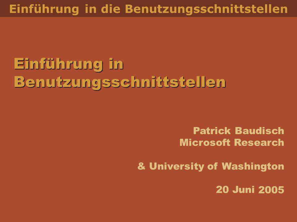 Patrick Baudisch Microsoft Research & University of Washington 2005 Einführung in die Benutzungsschnittstellen Einführung in Benutzungsschnittstellen 20 Juni & Mensch-Maschine Kommunikation