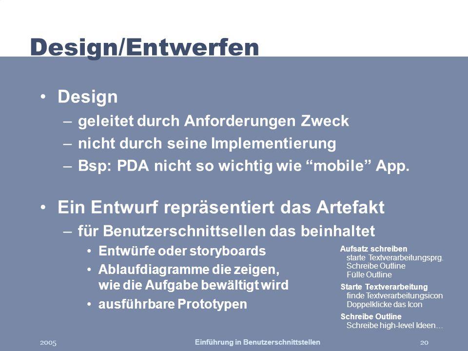 2005Einführung in Benutzerschnittstellen20 Design/Entwerfen Design –geleitet durch Anforderungen Zweck –nicht durch seine Implementierung –Bsp: PDA ni