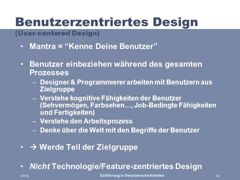 2005Einführung in Benutzerschnittstellen24 Benutzerzentriertes Design (User-centered Design) Mantra = Kenne Deine Benutzer Benutzer einbeziehen währen