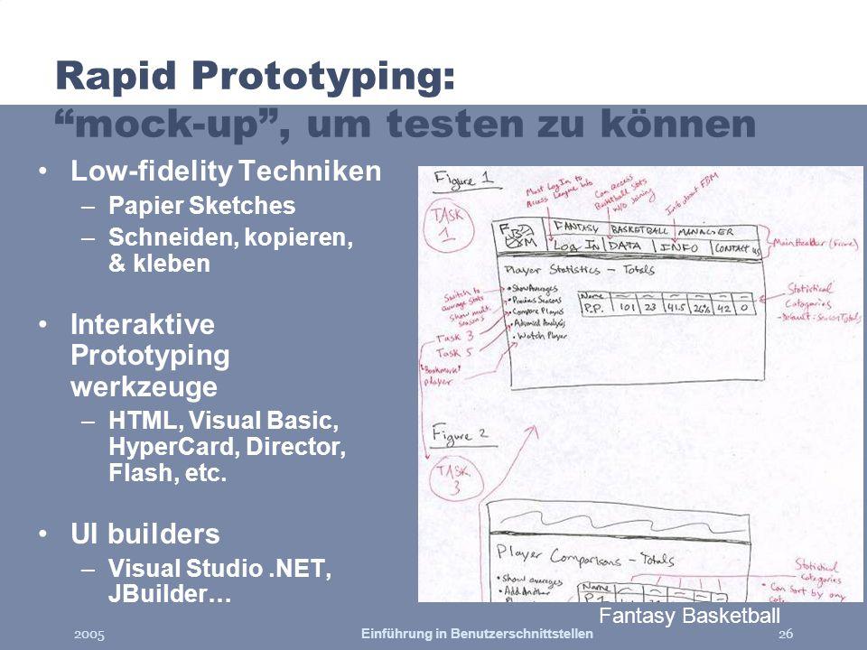 2005Einführung in Benutzerschnittstellen26 Rapid Prototyping: mock-up, um testen zu können Low-fidelity Techniken –Papier Sketches –Schneiden, kopiere